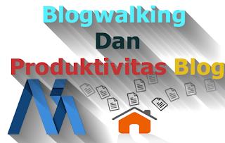 Memahami Blogwalking Dan Manfaatnya untuk produktivitas Blog