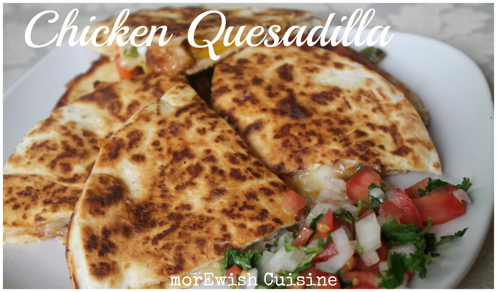 Morewish cuisine by mahwish chicken quesadilla with pico for Academy de cuisine