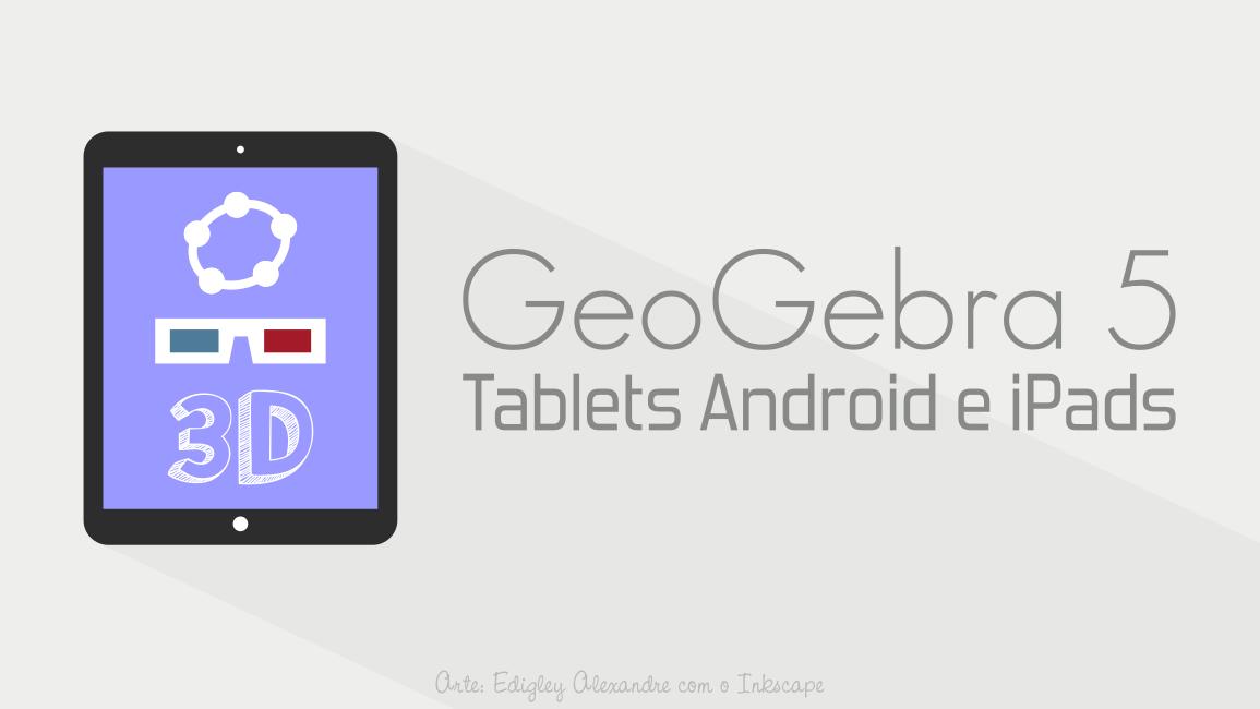 Atualizado GeoGebra 5 com visualização 3D para tablets Android e iPads