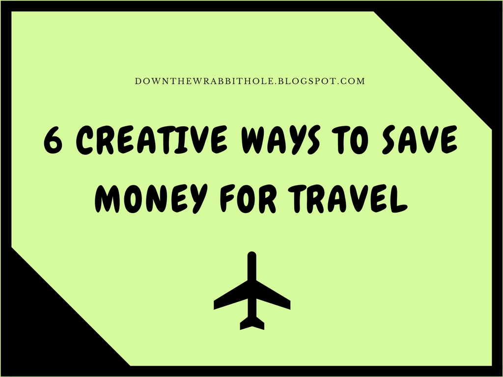 down the wrabbit hole the travel bucket list six creative ways to save money for travel. Black Bedroom Furniture Sets. Home Design Ideas