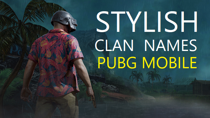 Best Stylish PUBG Clan Names Suggestions - EYE CATCHING LIST