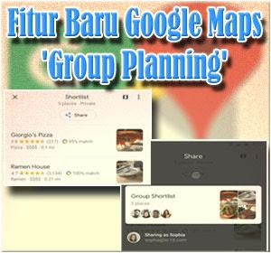 Fitur Baru Google Maps 'Group Planning'
