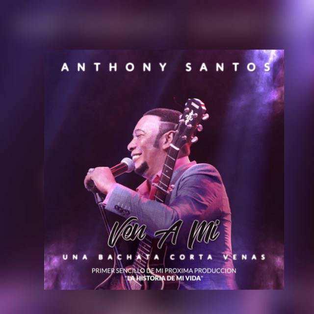"""El mayimbe de la bachata Anthony Santos """"lanza su nuevo corte musical"""" titulado Ven A Mi"""