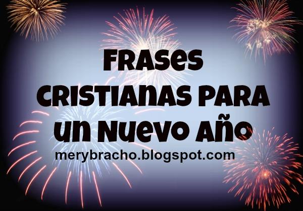 Frases cristianas para un Nuevo Año. Imágenes, postales cristianas con versículos, citas bíblicas, cristianas, mensajes cristianos para facebook, para saludar amigos por fin de año, feliz año nuevo 2014. Feliz nuevo año de vida, feliz cumpleaños, gracias a Dios.