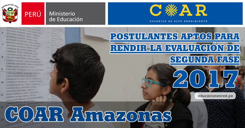 COAR Amazonas: Resultados Examen Admisión Primera Fase 2017 (15 Febrero) Lista de Ingresantes que pasan a Segunda Fase - Colegios de Alto Rendimiento - MINEDU - www.drea.gob.pe