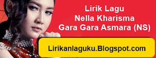 Lirik Lagu Nella Kharisma - Gara Gara Asmara (NS)
