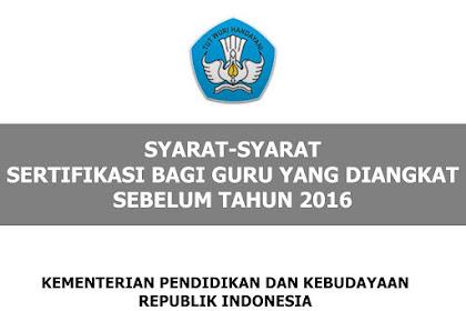 SYARAT SERTIFIKASI BAGI GURU YANG DIANGKAT SEBELUM TAHUN 2016