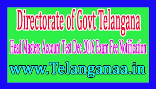 Directorate of Govt Telangana Head Masters Account Test Dec 2016 Exam Fee Notification
