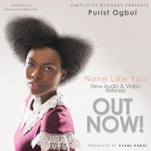 AUDIO: Purist Ogboi - None Like You [ + LYRICS ]