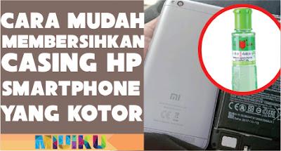 cara membersihkan casing hp smartphone dengan minyak kayu putih