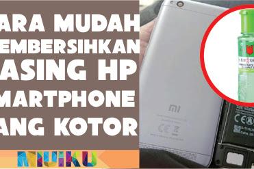 Cara Membersihkan Casing HP Smartphone yang Baik dan Benar
