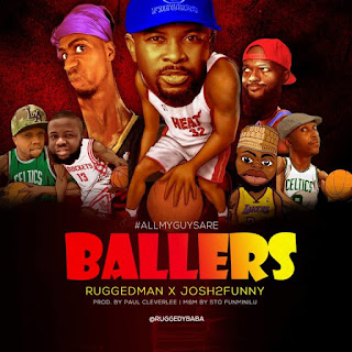 Ruggedman ft Josh2Funny - All My Guys Are Ballers