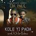 MUSIC : Dr. Paul Ft GT - Kole Yi Pada  @iam_drpaul