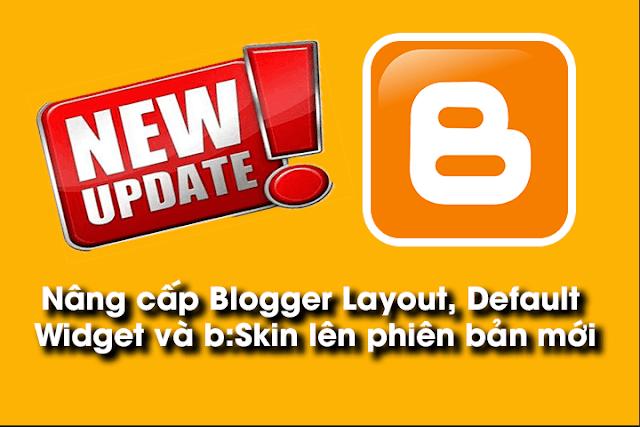 Nâng cấp Layout,  Default Widget và b:skin lên bản mới
