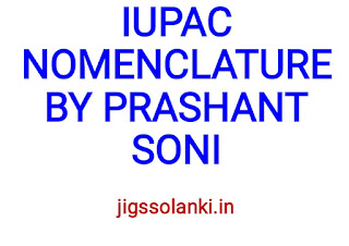 IUPAC NOMENCLATURE VIDEOS IN EASY AND SIMPLE WAY BY PRASHANT SONI FROM NIT AND UNACADEMY