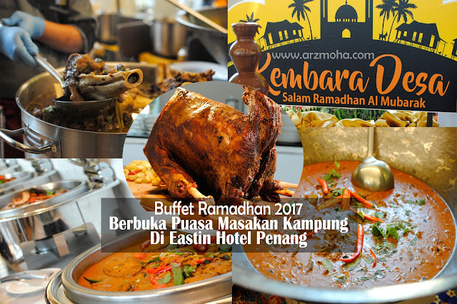 buffet ramadhan 2017 Eastin hotel penang, menu buffet masakan kampung, berbuka puasa kat mana, Eastin hotel buffet ramadhan, kambing golek, bubur lambuk, sup gearbox, buffet ramadhan di eastin hotel, berbuka puasa di hotel,