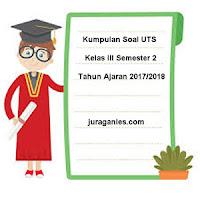 Download Kumpulan Soal UTS Kelas 3 Semester 2 Terbaru Tahun 2017/2018
