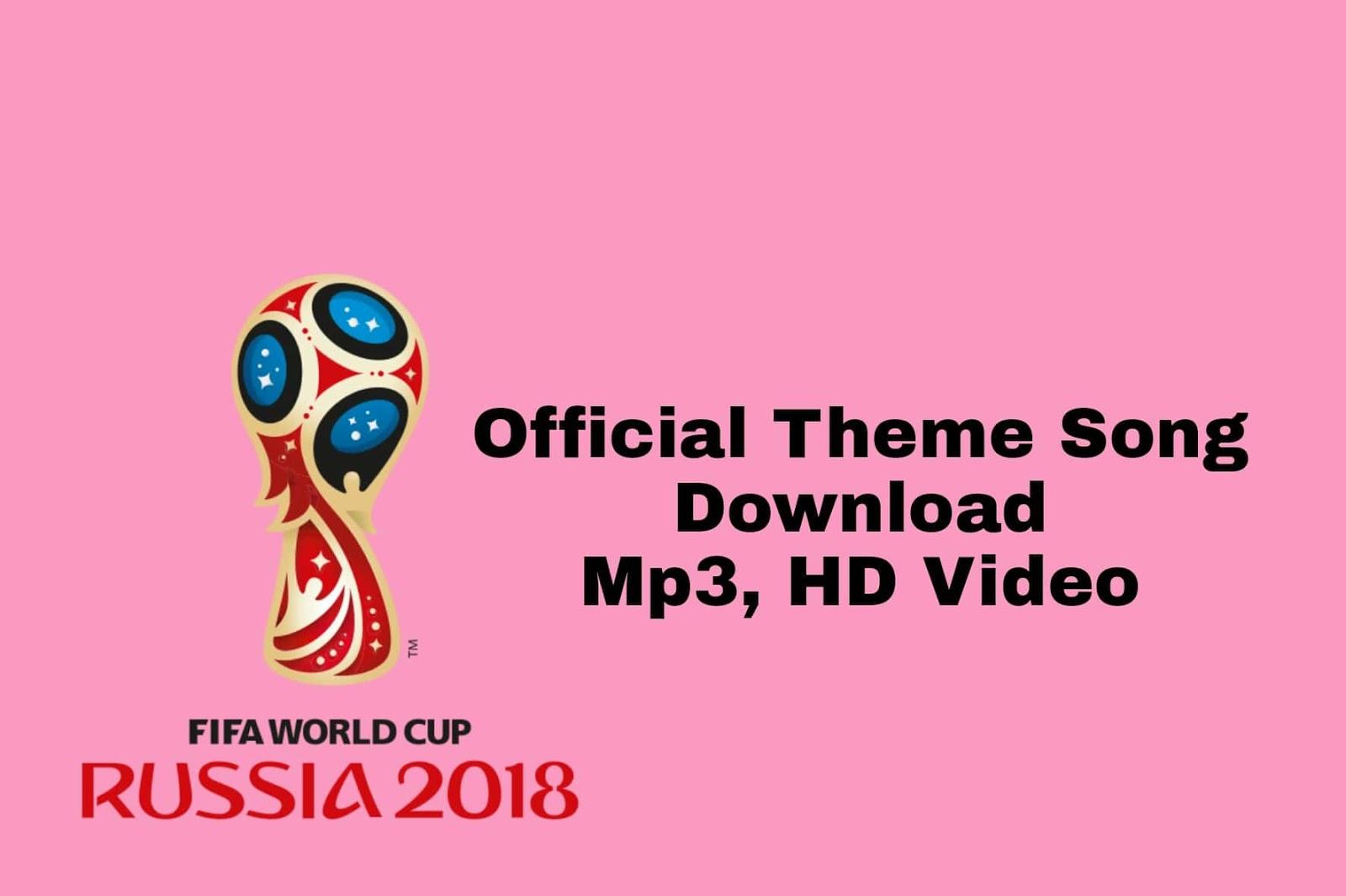 OFFICIAL} World Cup 2018 Theme Song Download Mp3, HD Video