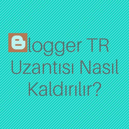 Blogger-tr-uzantısını-kaldırma