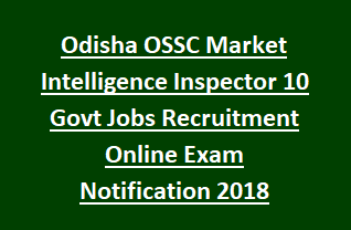 Odisha OSSC Market Intelligence Inspector 10 Govt Jobs Recruitment Online Exam Notification 2018