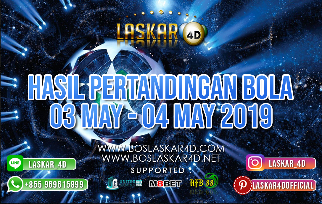 HASIL PERTANDINGAN BOLA 03 – 04 MAY 2019