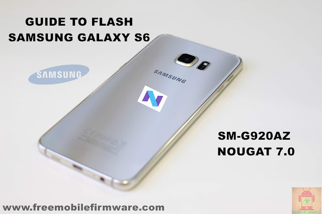 Guide To Flash Samsung Galaxy S6 SM-G920AZ Nougat 7.0 Odin Method Tested Firmware All Regions