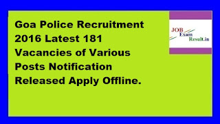 Goa Police Recruitment 2016 Latest 181 Vacancies of Various Posts Notification Released Apply Offline.