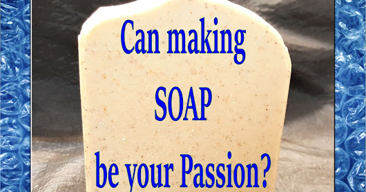Can making Soap be your passion?