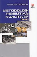 METODOLOGI PENELITIAN KUALITATIF Pengarang : Prof. Dr. Lexy J. Moleong, M.A. Penerbit : Rosda