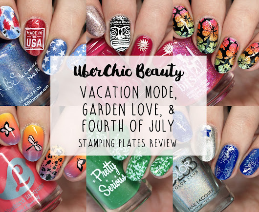 UberChic Beauty Vacation Mode, Uber Mini Fourth of July, and Uber Mini Garden Love Stamping Plates Review