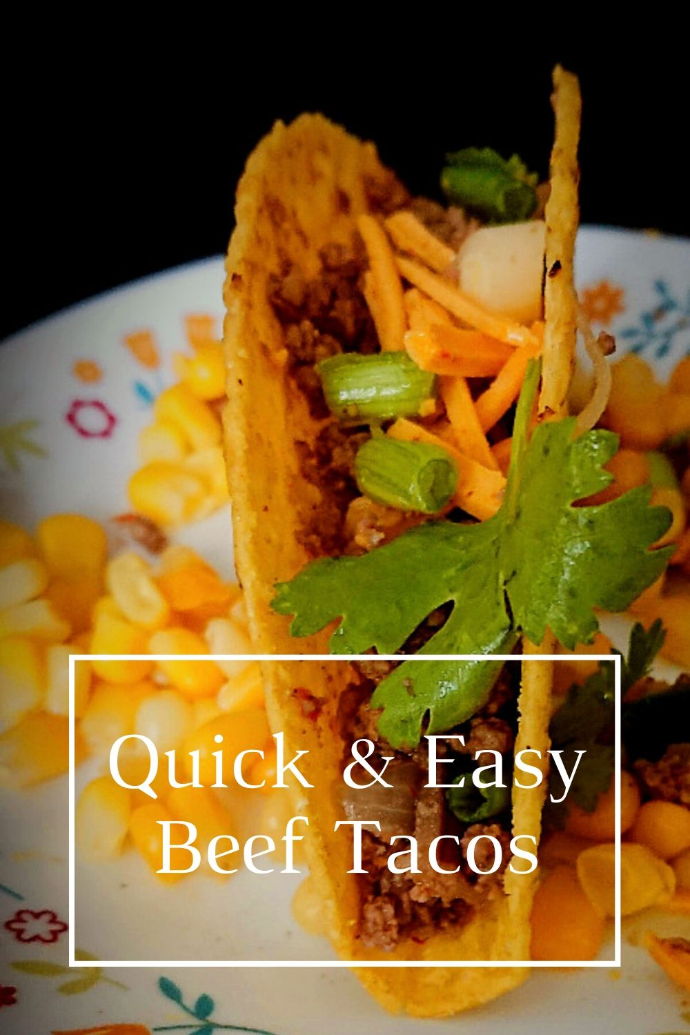 pinning image for Quick and Easy Beef Tacos with sweet corn