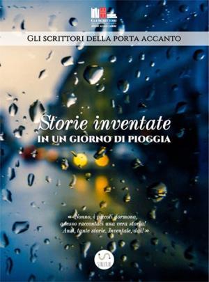 Storie inventate in un giorno di pioggia - Gli scrittori della porta accanto