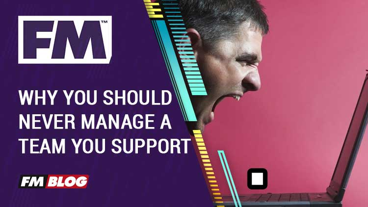 Why You Should Never Manage the Team You Support in Football Manager