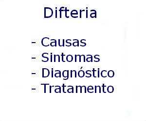 Difteria causas sintomas diagnóstico tratamento prevenção riscos complicações