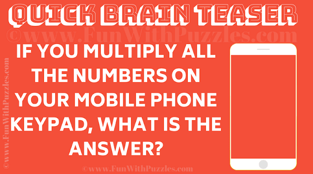 If you multiply all the numbers on your mobile phone keypad, what is the answer?