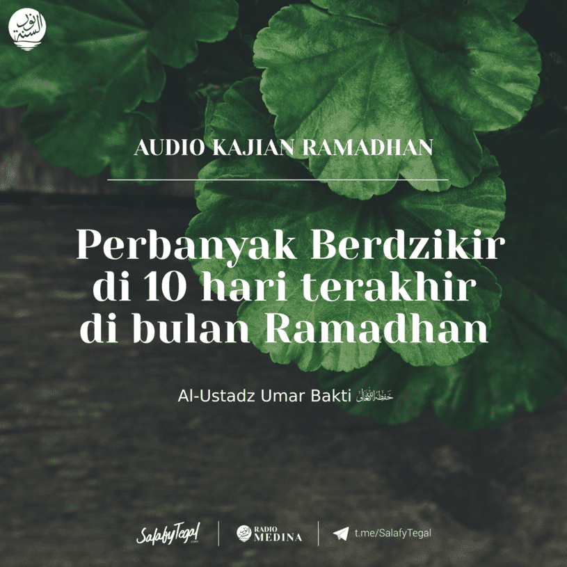 Perbanyak Berdzikir di 10 hari terakhir di bulan Ramadhan - Al Ustadz Umar Baktir