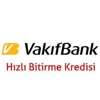 Vakıfbank Hızlı Bitirme Kredisi Hakkinda Bilgiler