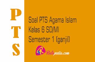Soal PTS Agama Islam Kelas 6 Semester 1 Lengkap Kunci Jawaban