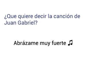 Significado de la canción Abrázame Muy Fuerte Juan Gabriel.