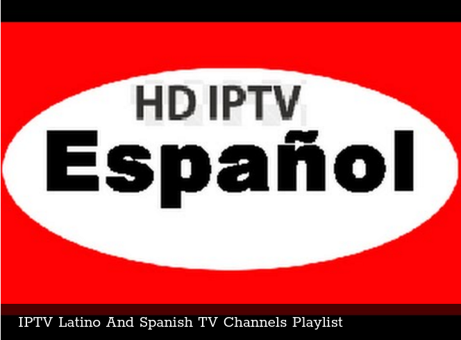 IPTV Latino And Spanish TV Channels Playlist - Free IPTV list M3U