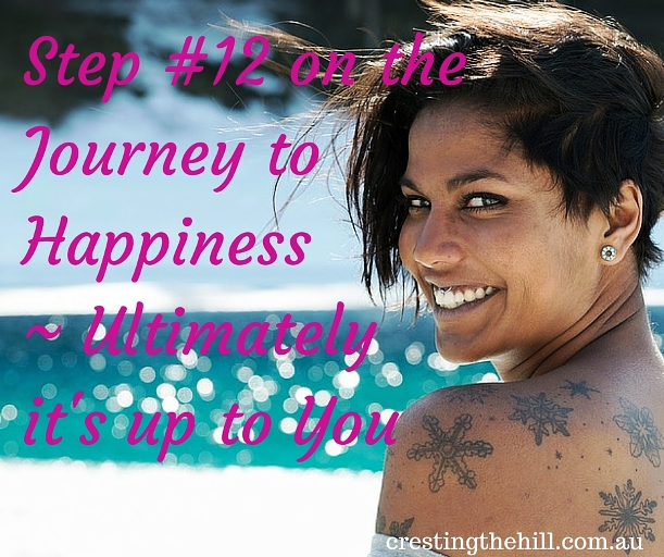 Step #12 on the journey to happiness - ultimately you are responsible for creating your own happiness