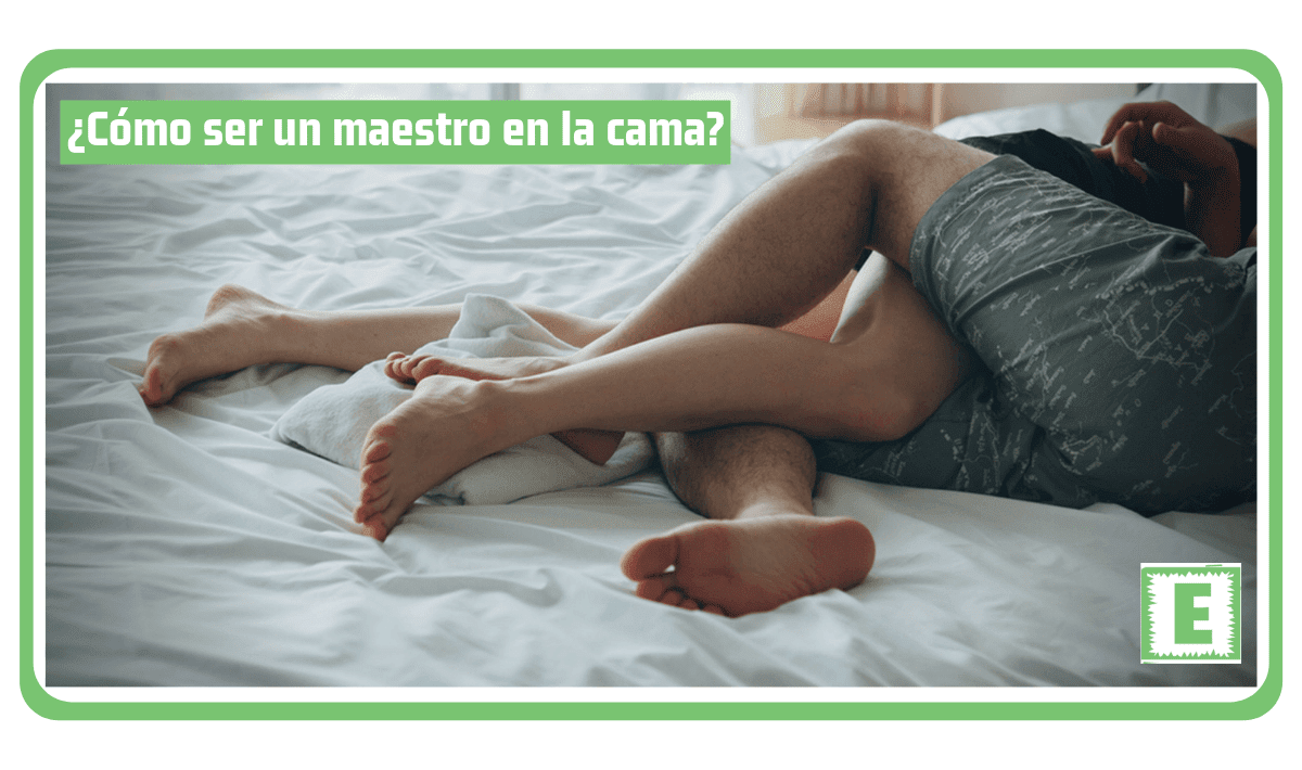 ¿Cómo ser un maestro en la cama?