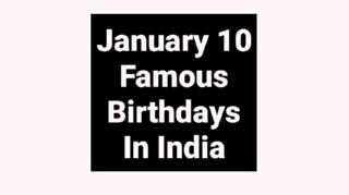 January 10 famous birthdays in India Indian celebrity Bollywood