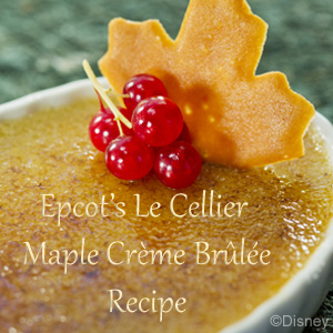 Disney Recipe:  Maple Creme Brulee
