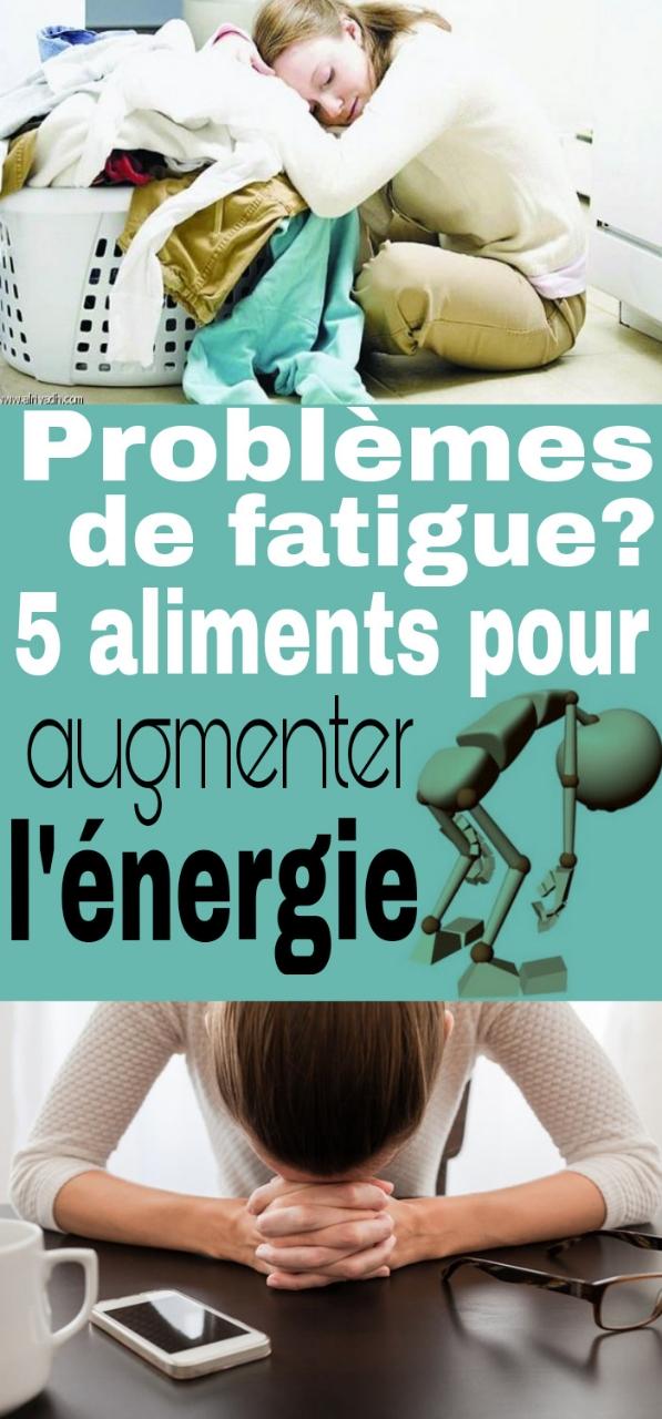 Problèmes de fatigue 5 aliments pour augmenter l'énergie