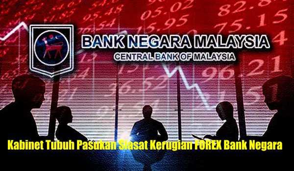 Kabinet Tubuh Pasukan Siasat Kerugian FOREX Bank Negara