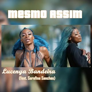 Lucenya Bandeira - Mesmo Assim (feat Serafina Sanches)