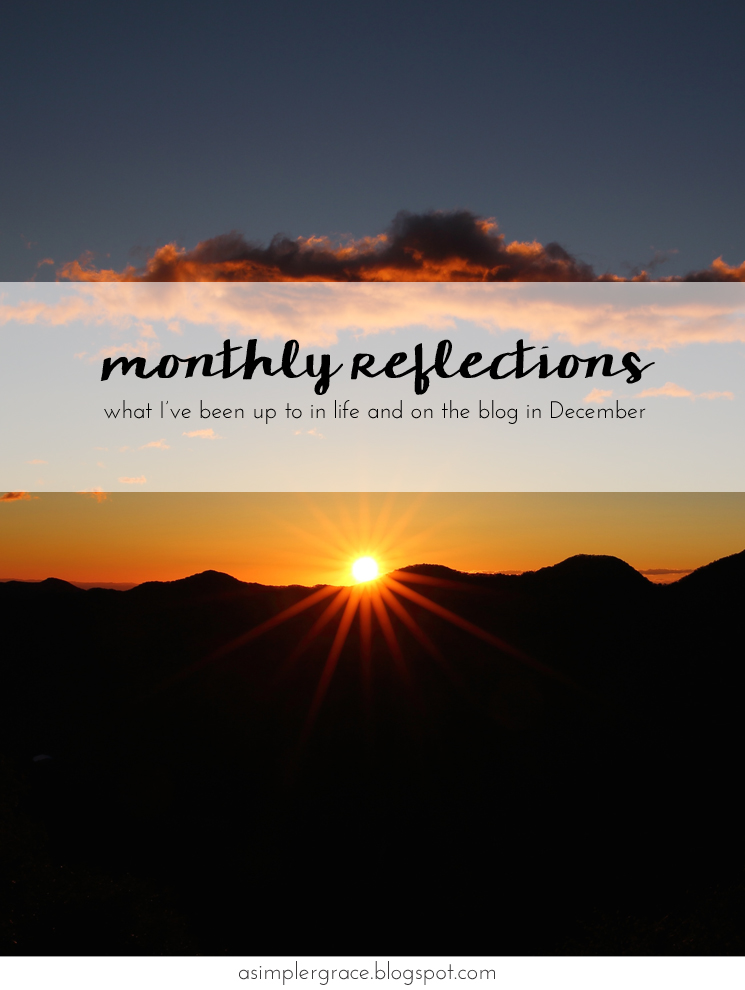 What I'm currently up to in life and on the blog. #currently #takingstock #monthlyreflections - Monthly Reflections | December - A Simpler Grace