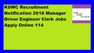KSWC Recruitment Notification 2016 Manager Driver Engineer Clerk Jobs Apply Online 114