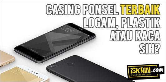 Bahan Casing Ponsel Terbaik Itu Harus Terbuat Dari Logam, Plastik Atau Kaca